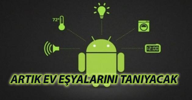Android cihazlar ev eşyalarını tanıyacak