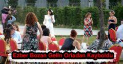 Ezber Bozan Gelin Kayboldu
