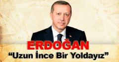 Erdoğan: Uzun İnce Bir Yoldayım
