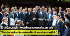 Erdoğan, seçim koordinasyon merkezini açtı