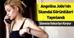 Angelina Jolie'nin Skandal Görüntüleri Yayınlandı