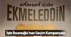 İşte Ekmeleddin İhsanoğlu'nun Seçim Kampanyası