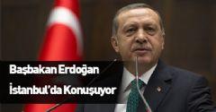Başbakan Erdoğan İstanbul'da Konuşuyor