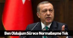 Erdoğan: İsrail'le olumlu bir şey düşünemem
