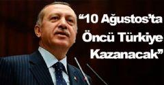 Başbakan Erdoğan ''10 Ağustos'ta Öncü Türkiye Kazanacak
