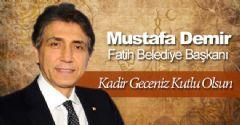 Fatih Belediye Başkanı Mustafa Demir'den Kadir Gecesi Mesajı