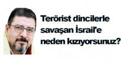 Terörist dincilerle savaşan İsrail'e neden kızıyorsunuz?