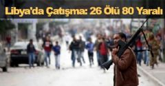 Libya'da Çatışma: 26 Ölü 80 Yaralı