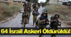 64 İsrail Askeri Öldürüldü
