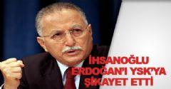 İhsanoğlu, Erdoğan'ı şikayet etti