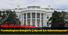 ABD Başkanı Obama: 'Cumhurbaşkanı Erdoğan'la Çalışmak İçin Sabırsızlanıyorum'