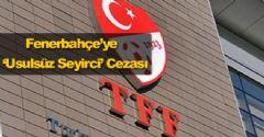 Fenerbahçe'ye 'Usulsüz Seyirci' Cezası