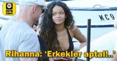 Rihanna : 'Erkekler aptal'