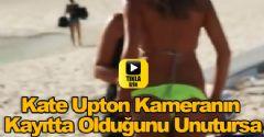 Kate Upton Kameranın Kayıtta Olduğunu Unutursa