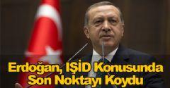 Erdoğan, IŞİD Konusunda Son Noktayı Koydu