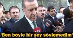 Cumhurbaşkanı Erdoğan: 'Ben Öyle Birşey Demedim'