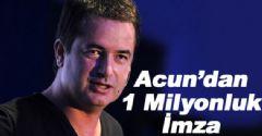 Acun'dan  Fenerbahçe'ye 1 Milyonluk İmza