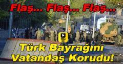 Türk Bayrağını İndirenleri Vurdu!