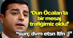 'Öcalan'la bir mesaj  trafiğimiz oldu!'