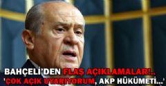 Bahçeli: 'Çok açık Uyarıyorum, AKP Hükümeti...'