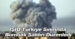 IŞİD Türkiye Sınırında Bombalı Saldırı Düzenledi