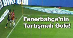 Fenerbahçe'nin Tartışmalı Golü!