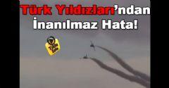 Türk Yıldızlarından İnanılmaz Hata!