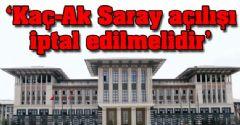 Şefkat Çetin: 'Kaç-Ak Saray Açılışı, İptal Edilmelidir'