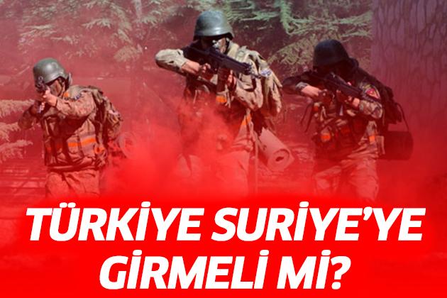 Türkiye Suriye'ye Girmeli Mi?