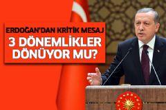 Erdoğan'dan 3 Dönemliklere Kritik Mesaj