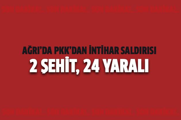 Ağrı'da PKK'dan İntihar Saldırısı: 2 Şehit, 24 Yaralı