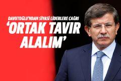 Davutoğlu'ndan Siyasi Liderlere 'Ortak Tavır' Çağrısı