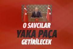 Erdoğan: O savcılar Yaka Paça Getirilecek