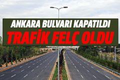 Ankara Bulvarı Kapatıldı; Trafik Felç Oldu