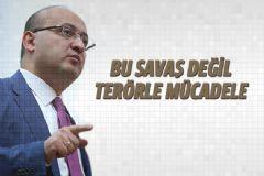 Akdoğan: Bu Savaş Değil Terörle Mücadele