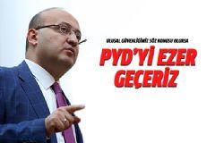 Yalçın Akdoğan: PYD'yi Ezer Geçeriz