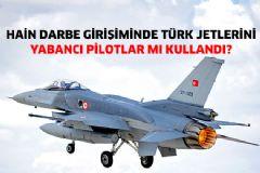 Darbe Girişiminde Türk Jetlerini Yabancı Pilotlar Mı Kullandı?