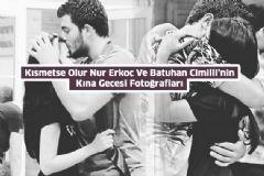 Kısmetse Olur Nur Erkoç Ve Batuhan Cimilli'nin Kına Gecesi Fotoğrafları