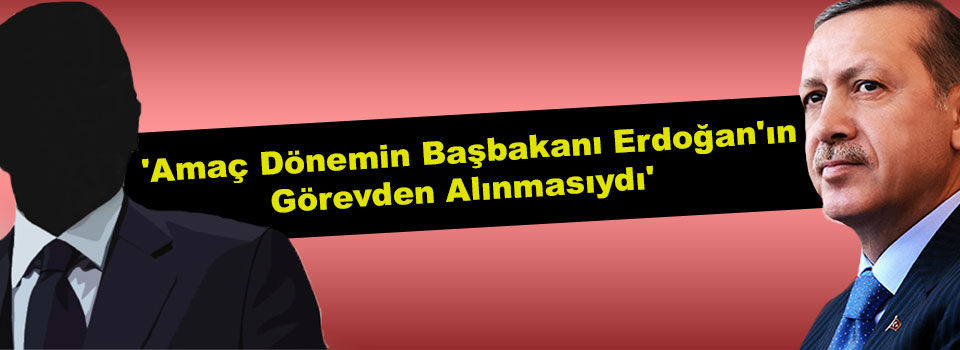 Ergenekon'da Amaç Erdoğan'ı Başbakanlıktan Alınmasıydı!