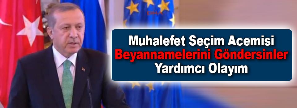 Erdoğan: Muhalefet Seçim Acemisi, Beyannamelerini Göndersinler Yardımcı Olayım