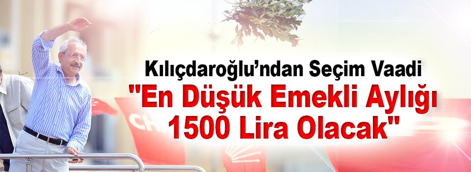 Kılıçdaroğlu'ndan Seçim Vaadi: 'En Düşük Emekli Aylığı 1500 Lira Olacak'