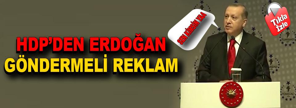 HDP'den Erdoğan Göndermeli Reklam