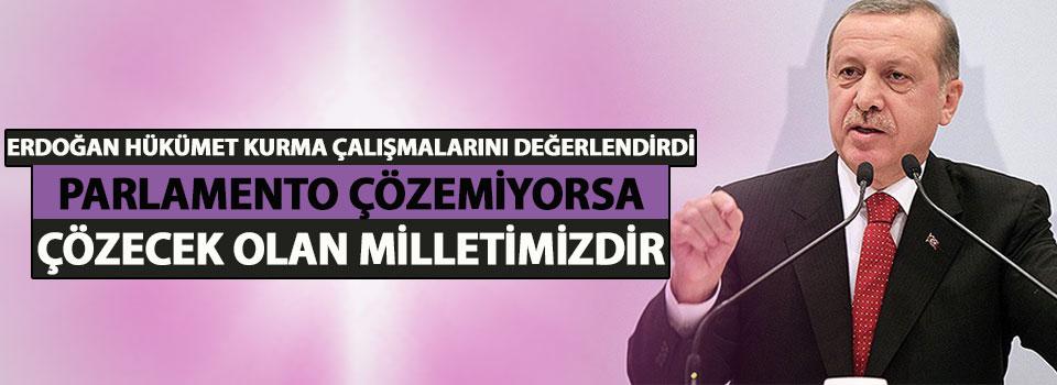 Cumhurbaşkanı Erdoğan: Parlamento Çözemiyorsa Çözecek Olan Milletimizdir