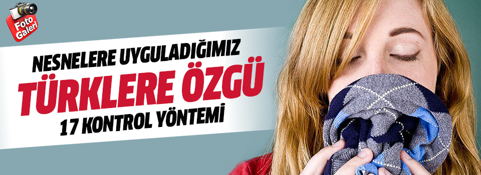 Nesnelere Uyguladığımız Türklere Özgü 17 Kontrol Yöntemi