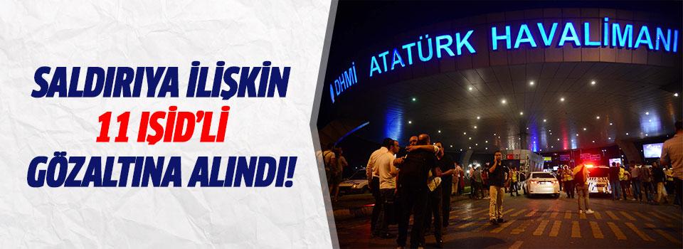 Atatürk Havalimanı Saldırısına İlişkin 11 IŞİD'li Gözaltına Alındı