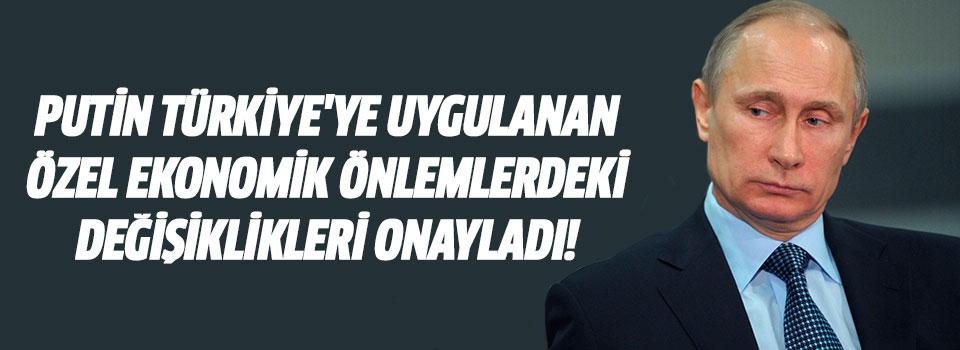 Putin Türkiye'ye Uygulanan Özel Ekonomik Önlemlerdeki Değişiklikleri Onayladı