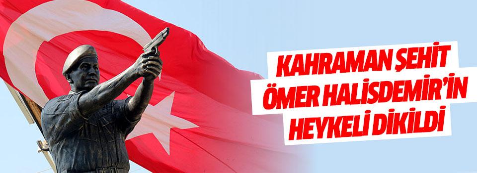 Kahraman Şehit Ömer Halisdemir'in Heykeli Dikildi