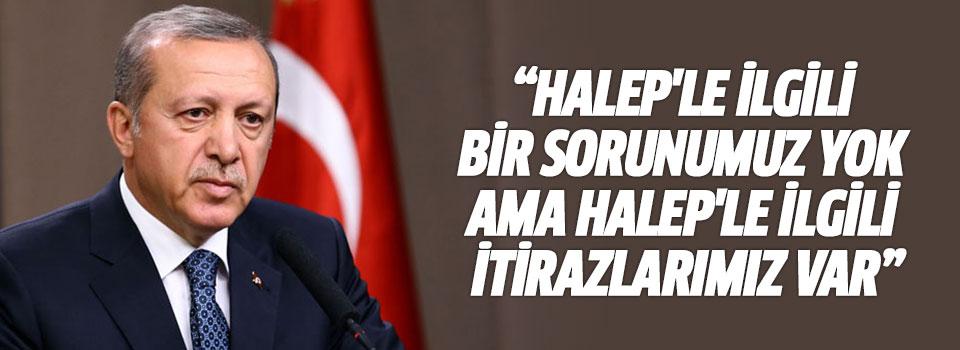 Cumhurbaşkanı Erdoğan: Halep'le İlgili Bir Sorunumuz Yok Ama Halep'le İlgili İtirazlarımız Var