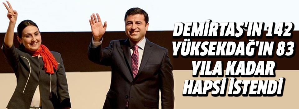 Demirtaş'ın 142, Yüksekdağ'ın 83 Yıla Kadar Hapsi İstendi