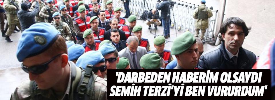 Darbeci Astsubay: 'Darbeden Haberim Olsaydı, Semih Terzi'yi Ben Vururdum'